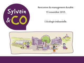 Rencontre du management durable. 15 novembre 2013. L'écologie industrielle.