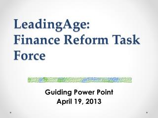 LeadingAge : Finance Reform Task Force