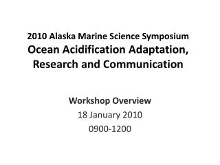 2010  Alaska Marine  Science Symposium Ocean Acidification Adaptation, Research and Communication