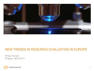 NEW TRENDS IN RESEARCH EVALUATION IN EUROPE Philip Purnell  Prague ,  April  2013