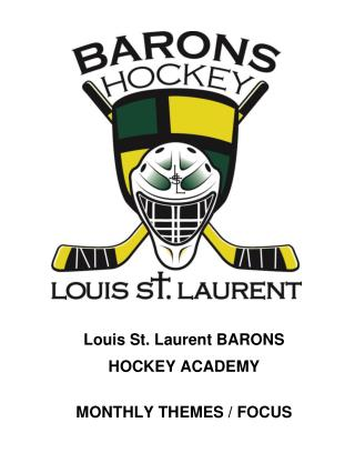 Louis  St. Laurent BARONS  HOCKEY ACADEMY MONTHLY THEMES / FOCUS