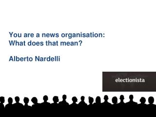 You are  a  news  organisation : What does that mean? Alberto Nardelli