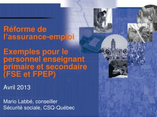 Avril 2013 Mario  Labbé , conseiller Sécurité sociale, CSQ-Québec