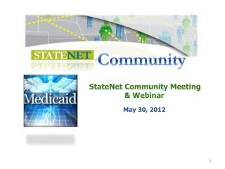 StateNet Community Meeting & Webinar  May 30,  2012