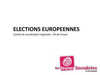 ELECTIONS EUROPEENNES Comité de coordination régionale – Île de France