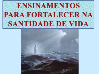 ENSINAMENTOS PARA FORTALECER NA SANTIDADE DE VIDA