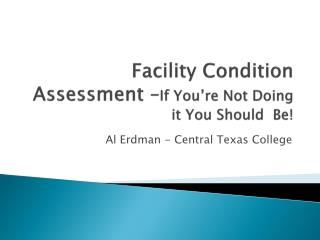 Facility Condition Assessment � If You�re Not Doing it You Should  Be!