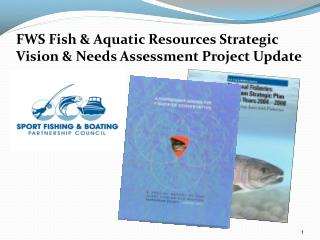 FWS  Fish & Aquatic Resources Strategic Vision &  Needs Assessment Project Update