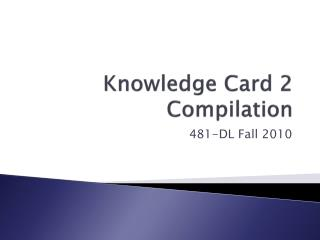 Knowledge Card 2 Compilation