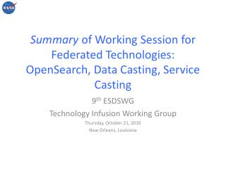 Summary  of Working Session for Federated Technologies: OpenSearch , Data Casting, Service Casting
