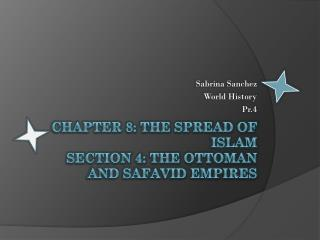 Chapter 8: the spread of Islam section 4: the Ottoman and Safavid Empires