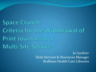 Space Crunch:  Criteria for the Withdrawal of Print Journals at a  Multi-Site Service