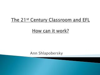The 21 st  Century  Classroom  and  EFL  How can  it work?