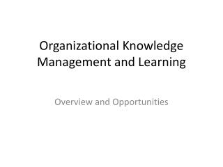 Organizational Knowledge Management and Learning