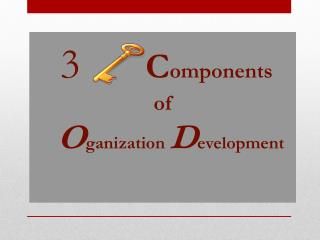 3 C omponents  of O ganization D evelopment