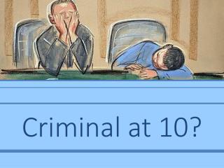 Criminal at 10?