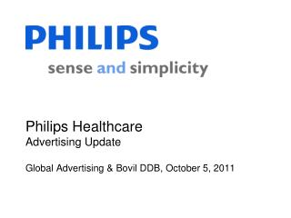 Philips Healthcare Advertising Update Global Advertising & Bovil DDB,  October 5,  2011