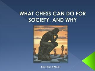 WHAT CHESS CAN DO FOR SOCIETY, AND WHY