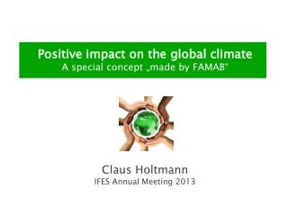 """P ositive  impact  on  the  global  climate A  special concept  """" made by  FAMAB"""""""