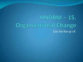 HNDBM – 15. Organizational Change