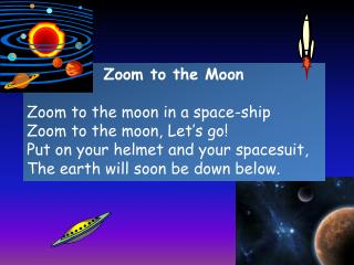 Zoom to the  Moon Zoom to the moon in a space-ship Zoom to the moon, Let�s go!