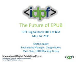 The Future of EPUB IDPF Digital Book 2011 at BEA May  24,  2011 Garth Conboy