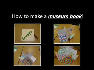How to make a  museum book !