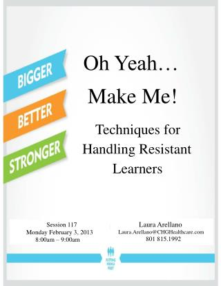 Oh Yeah� Make Me! Techniques for Handling Resistant Learners