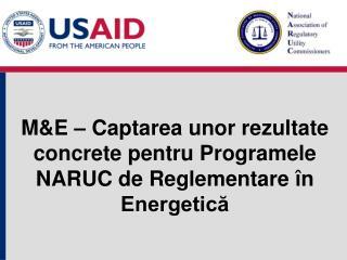 M&E –  Capt area unor rezultate concrete pentru  Programele NARUC de Reglementare în Energetică