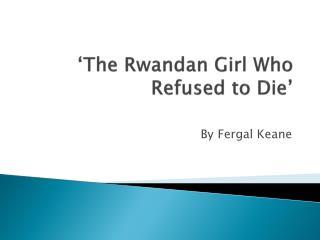 'The Rwandan Girl Who Refused to Die'