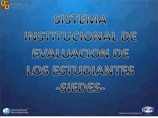 SISTEMA INSTITUCIONAL DE EVALUACION DE  LOS ESTUDIANTES      -SIEDES-