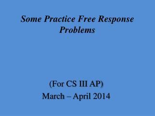 Some Practice Free Response Problems