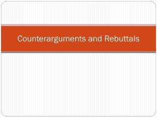 Counterarguments and Rebuttals