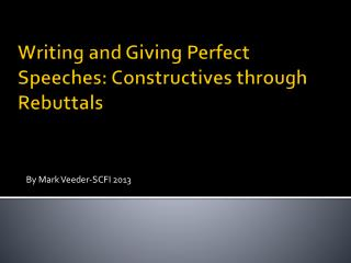 Writing and Giving Perfect Speeches:  Constructives  through Rebuttals