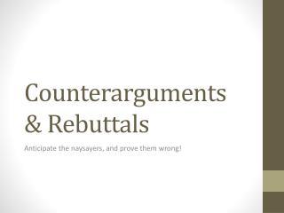 Counterarguments & Rebuttals