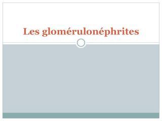 Les glomérulonéphrites