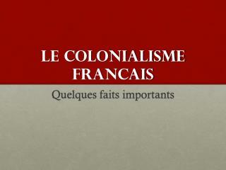 LE COLONIALISME FRANCAIS