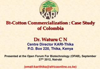 Bt-Cotton  Commercialization : Case Study of Colombia Dr.  Waturu  C N Centre Director KARI-Thika