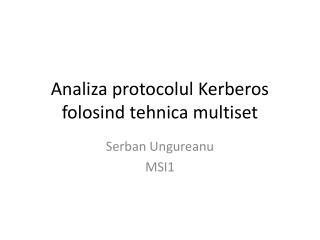 Analiza protocolul  Kerberos  folosind tehnica multiset