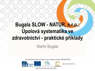 Bugala  SLOW - NATUR, s.r.o.:  Úpolová  systematika ve zdravotnictví - praktické příklady