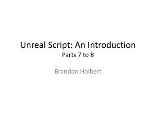 Unreal Script: An Introduction Parts  7 to 8