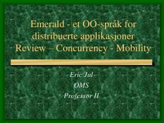Emerald - et  OO-språk  for  distribuerte applikasjoner Review  –  Concurrency  -  Mobility