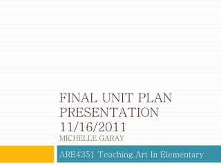 Final unit Plan Presentation 11/16/2011 Michelle Garay