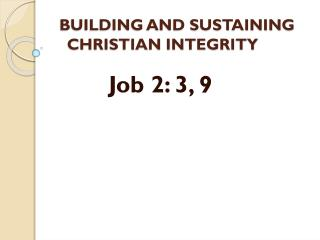 BUILDING AND SUSTAINING CHRISTIAN INTEGRITY