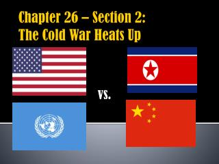 Chapter 26 � Section 2: The Cold War Heats Up