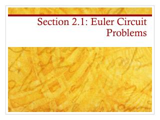 Section  2.1 : Euler Circuit Problems