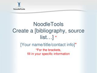 NoodleTools Create a  [bibliography, source list…]  *