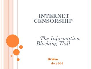 I NTERNET CENSORSHIP – The Information  Blocking Wall Di Wen