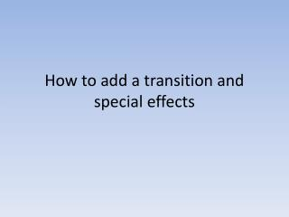 How to add a transition and special effects