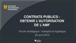 CONTRATS PUBLICS  - OBTENIR L�AUTORISATION  DE L�AMF